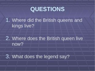 QUESTIONS Where did the British queens and kings live? Where does the British