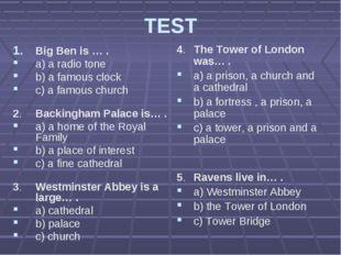 TEST Big Ben is … . a) a radio tone b) a famous clock c) a famous church 2.B