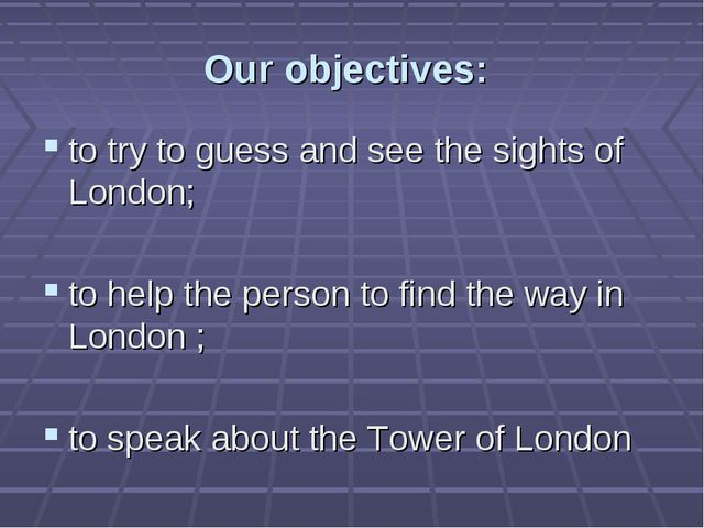 Our objectives: to try to guess and see the sights of London; to help the per...