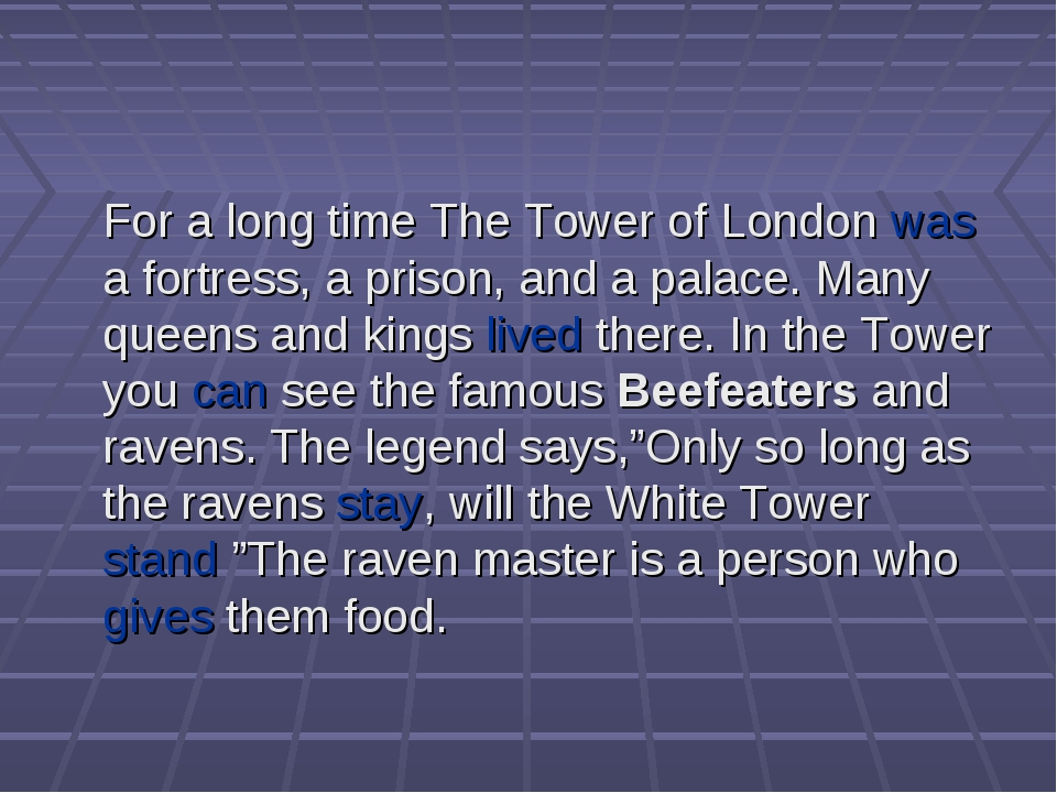 For a long time The Tower of London was a fortress, a prison, and a palace....
