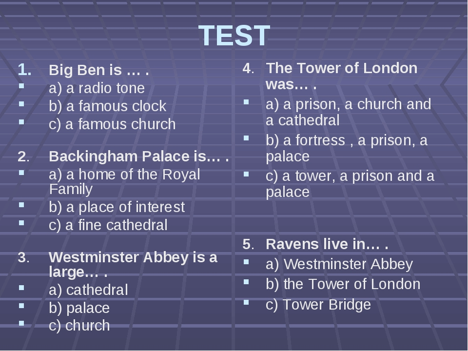 TEST Big Ben is … . a) a radio tone b) a famous clock c) a famous church 2.B...