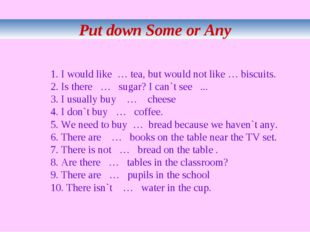 Put down Some or Any 1. I would like … tea, but would not like … biscuits. 2