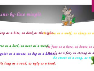 Line-by-line mingle As sly as a fox, as strong as an ox. As fast as a hare, a
