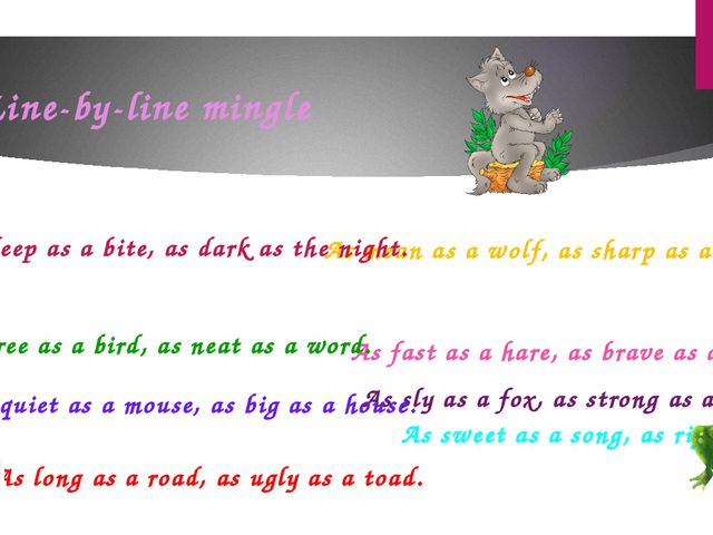 Line-by-line mingle As sly as a fox, as strong as an ox. As fast as a hare, a...