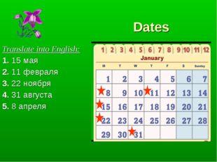 Dates Translate into English: 1. 15 мая 2. 11 февраля 3. 22 ноября 4. 31 авг
