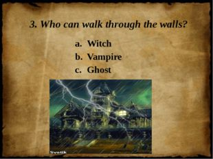 3. Who can walk through the walls? Witch Vampire Ghost