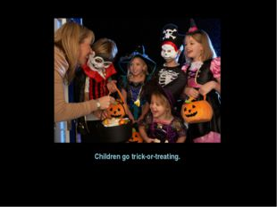Children go trick-or-treating.