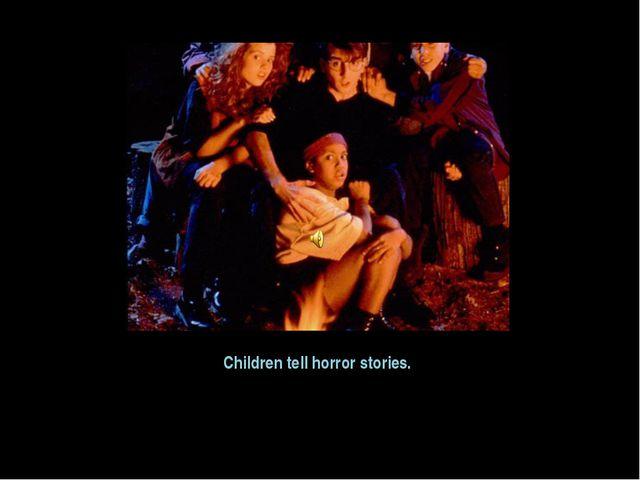 Children tell horror stories.
