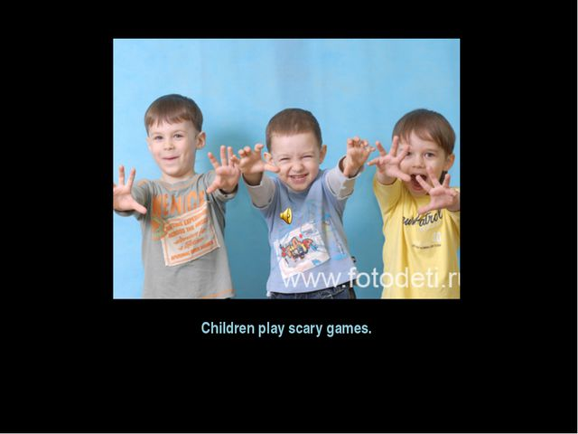 Children play scary games.