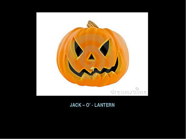 JACK – O' - LANTERN