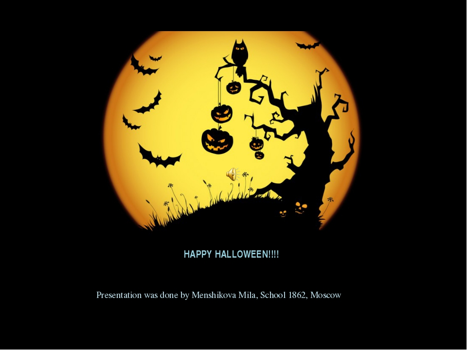 HAPPY HALLOWEEN!!!! Presentation was done by Menshikova Mila, School 1862, Mo...