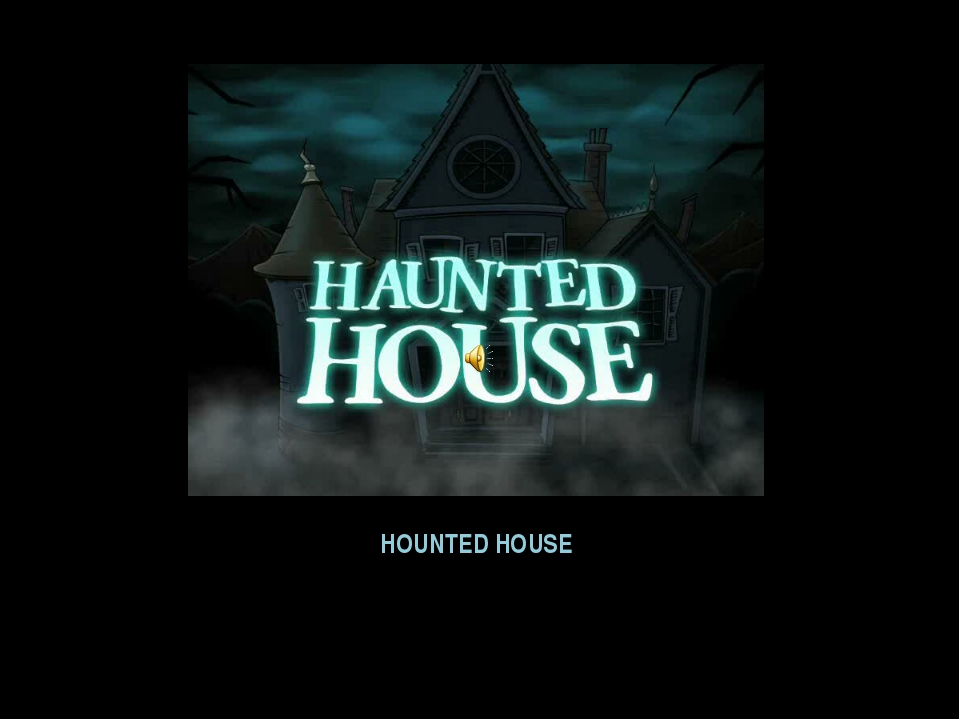 HOUNTED HOUSE