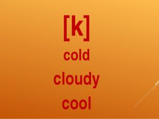 [k] cold cloudy cool