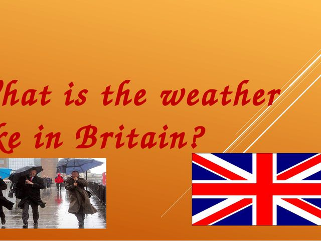 What is the weather like in Britain?