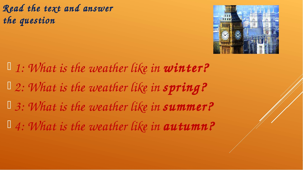Read the text and answer the question 1: What is the weather like in winter?...