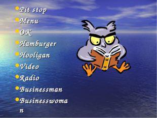 Pit stop Menu OK Hamburger Hooligan Video Radio Businessman Businesswoman Jou
