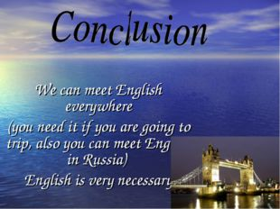We can meet English everywhere (you need it if you are going to trip, also yo