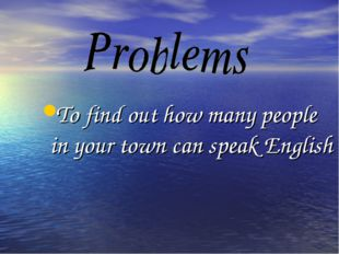 To find out how many people in your town can speak English
