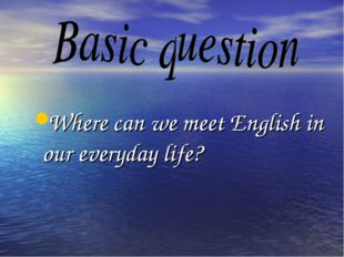 Where can we meet English in our everyday life?