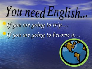 If you are going to trip… If you are going to become a…