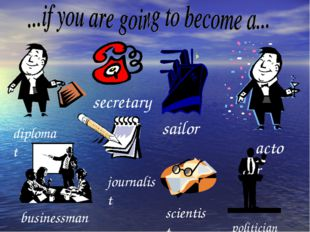 politician secretary diplomat actor businessman journalist sailor scientist