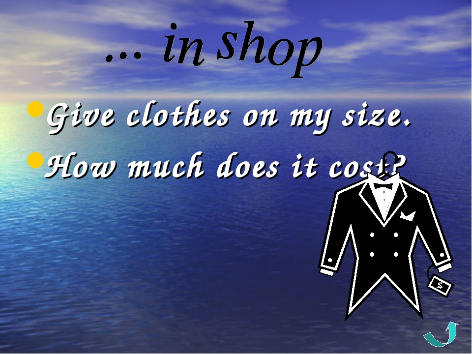 Give clothes on my size. How much does it cost?