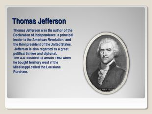 Thomas Jefferson Thomas Jefferson was the author of the Declaration of Indepe
