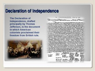 Declaration of Independence The Declaration of Independence, drafted principa