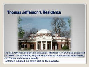 Thomas Jefferson's Residence Thomas Jefferson designed his mansion, Monticell