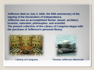 Jefferson died on July 4, 1826, the 50th anniversary of the signing of the De