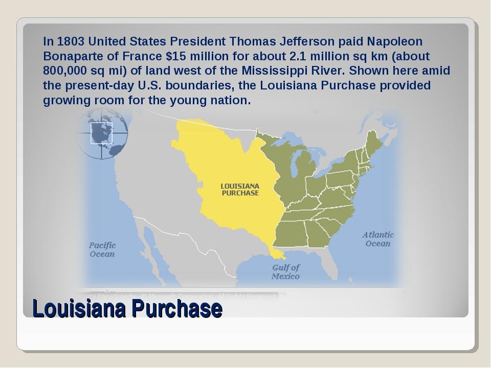 Louisiana Purchase In 1803 United States President Thomas Jefferson paid Napo...