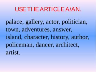 USE THE ARTICLE A/AN. palace, gallery, actor, politician, town, adventures, a