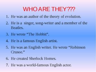 WHO ARE THEY??? He was an author of the theory of evolution. He is a singer,