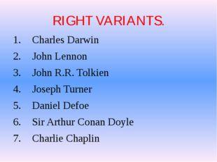 RIGHT VARIANTS. Charles Darwin John Lennon John R.R. Tolkien Joseph Turner Da