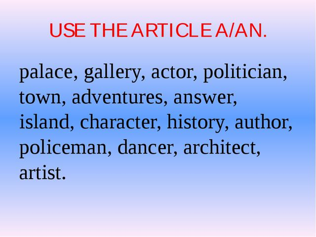 USE THE ARTICLE A/AN. palace, gallery, actor, politician, town, adventures, a...