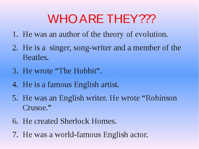 WHO ARE THEY??? He was an author of the theory of evolution. He is a singer,...