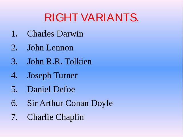 RIGHT VARIANTS. Charles Darwin John Lennon John R.R. Tolkien Joseph Turner Da...