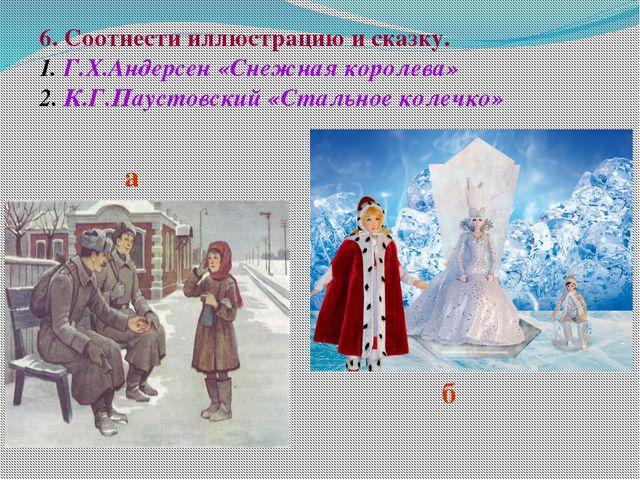 6. Соотнести иллюстрацию и сказку. Г.Х.Андерсен «Снежная королева» К.Г.Паусто...