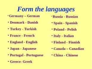 Form the languages Germany – German Denmark - Danish Turkey - Turkish France