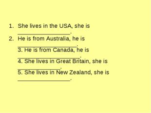 She lives in the USA, she is ________________. He is from Australia, he is __