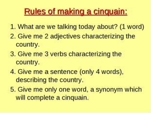 Rules of making a cinquain: 1. What are we talking today about? (1 word) 2. G