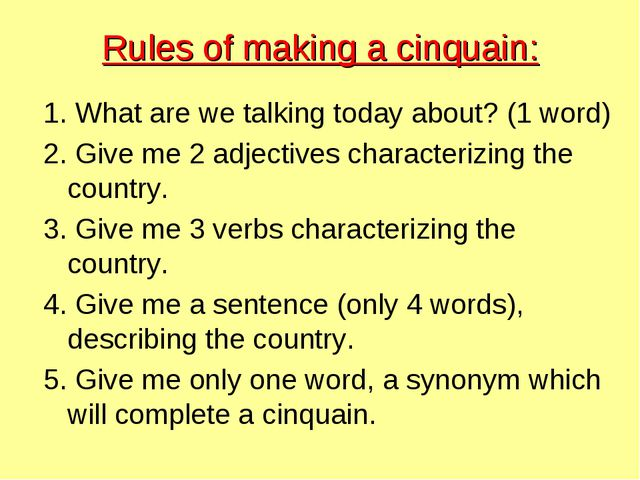 Rules of making a cinquain: 1. What are we talking today about? (1 word) 2. G...