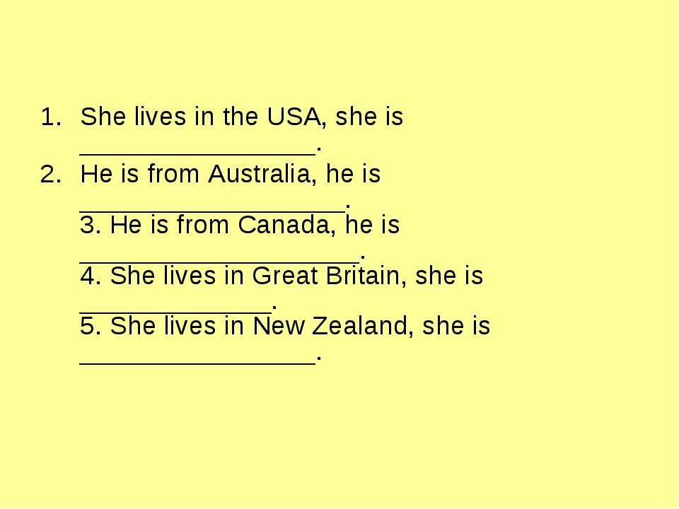 She lives in the USA, she is ________________. He is from Australia, he is __...