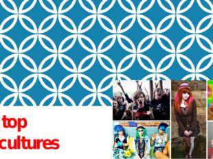 Ten top subcultures