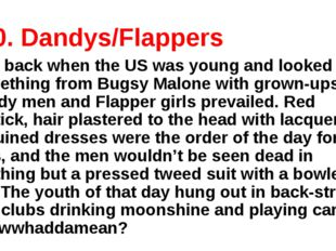 10. Dandys/Flappers Way back when the US was young and looked like something