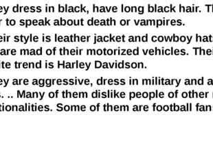4. They dress in black, have long black hair. They prefer to speak about deat