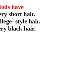Mods have a) very short hair. b) college- style hair. c) very black hair.