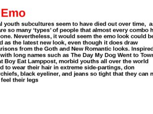 3. Emo Radical youth subcultures seem to have died out over time, as there a