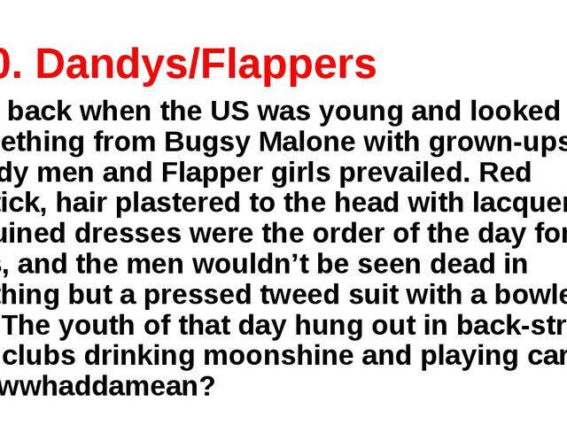 10. Dandys/Flappers Way back when the US was young and looked like something...