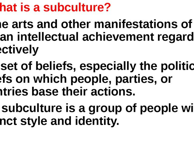 1. What is a subculture? A) the arts and other manifestations of human intell...